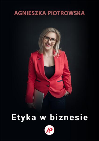Agnieszka Piotrowska etyka w biznesie